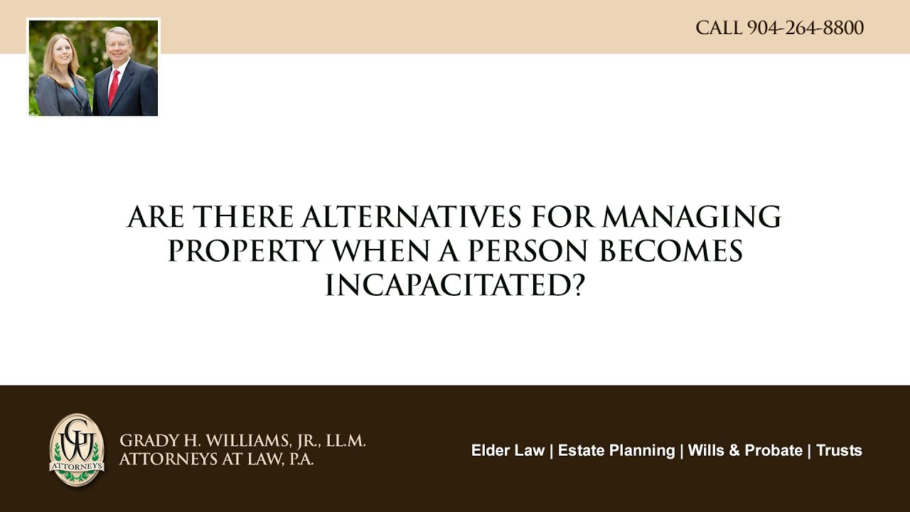 Video - Are there alternatives for managing property when a person becomes incapacitated?