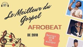Le meilleur du Gospel AFROBEAT de 2018
