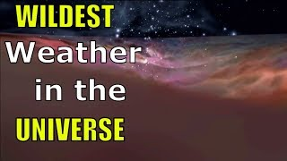 The Wildest Weather in the Universe - Extreme Galactic Weather Astronomy Lecture