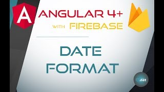 24. DATE FORMAT - Angular 4+ with Firebase & Material Design