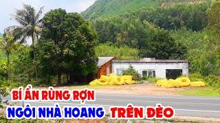 Bí Ẩn Rùng Rợn cảnh CĂN NHÀ HOANG Trên Đèo Cù Mông | Hạt Vlog