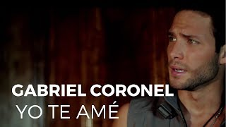 Yo Te Amaré - Gabriel Coronel  (Video)