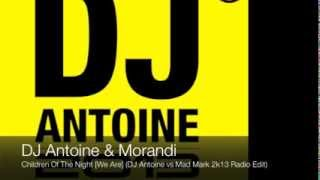 DJ Antoine & Morandi - Children Of The Night [We Are] (DJ Antoine vs Mad Mark 2k13 Radio Edit)