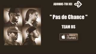 Team BS Pas De Chance (Paroles, Lyrics) 2014