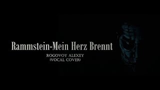 ROGOVOY ALEXEY - Mein Herz Brennt (Rammstein vocal cover) REMASTERED