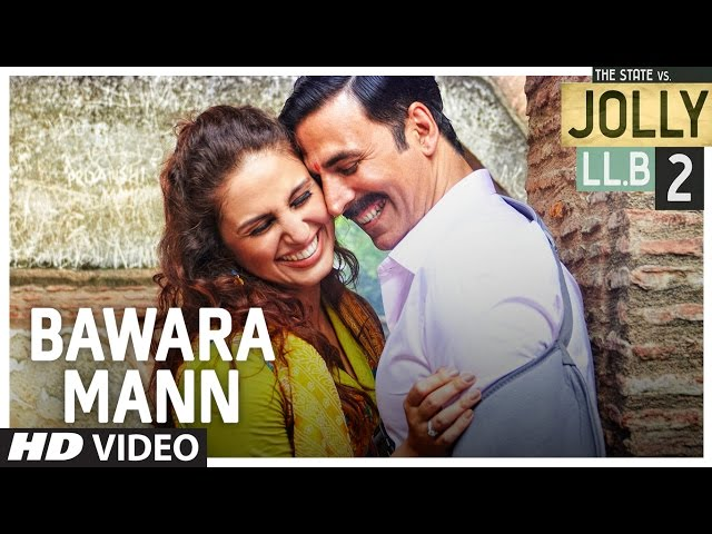 Bawara Mann Video Song | Jolly LLB 2 Movie Songs | Akshay Kumar, Huma