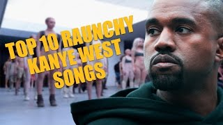 Top 10 Raunchy Kanye West Songs