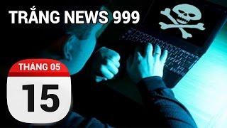 Virus Wanna Cry về Việt Nam - Trò chơi mới của người trẻ... | TRẮNG NEWS 999 | 15/05/2017