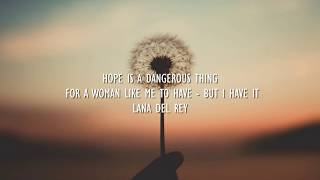 Lana Del Rey - Hope Is A Dangerous Thing For A Woman Like Me To Have - But I Have It (Lyrics)
