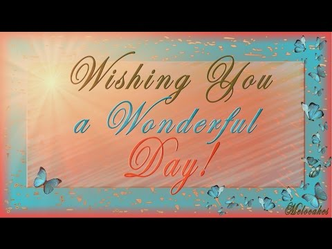 🌺🌺🌺Wishing You a Wonderful Day!🌺🌺🌺Video Greeting Cards