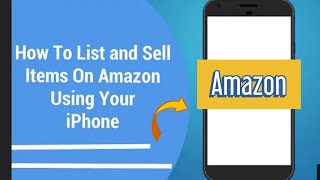 How to List and Sell Items on Amazon Using Your iPhone
