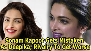Rivalry To Get Worse!! Sonam Kapoor Gets Mistaken As Deepika Padukone