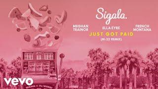 Sigala, Ella Eyre, Meghan Trainor   Just Got Paid (M 22 Remix) [Audio] Ft. French Montana