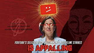 Youtube's selective use of community guideline strikes is appalling