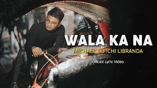 WALA KA NA | MICHAEL DUTCHI LIBRANDA | Official Audio & Lyric Video