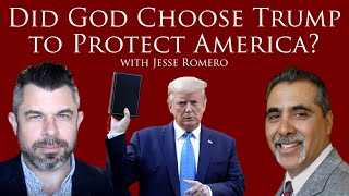 Did God Choose Trump to Protect America? with Jesse Romero