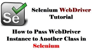 Selenium Tutorials | How to Pass WebDriver Instance to Another Class in Selenium