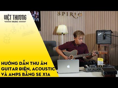 Hướng dẫn thu âm đàn guitar điện, guitar acoustic và amps bằng SE X1A