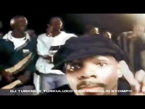 Stomp - Kirk Franklin DJ TURKNICE TURKULIZED REMIX Mp3