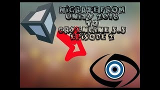 Migrating from Unity 2018 to CryEngine 5.5 Episode 2