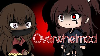 Overwhelmed || Gacha Life Songs || GLMV (Check descr / pinned comment)
