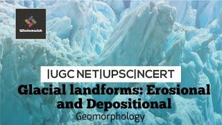 Glacial Landforms: Erosional and Depositional |UGC NET | UPSC | NCERT