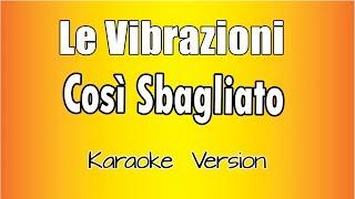 Le Vibrazioni - Così Sbagliato  (versione Karaoke Academy Italia)