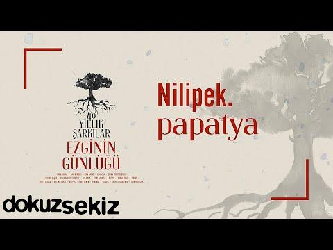 Nilipek. - Papatya (Ezginin Günlüğü 40 Yıllık Şarkılar) (Official Audio) Sözleri
