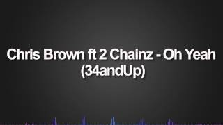 Chris Brown ft 2 Chainz - Oh Yeah (34andUp)