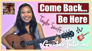 """""""Come Back... Be Here"""" - Taylor Swift EASY Guitar Tutorial/Chords (No Capo!) & GIVEAWAY! [CLOSED]"""