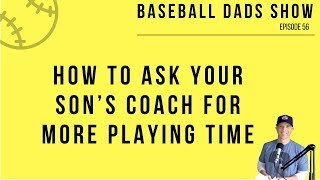 How To Ask Your Son's Coach For More Playing Time - Paul Reddick Baseball