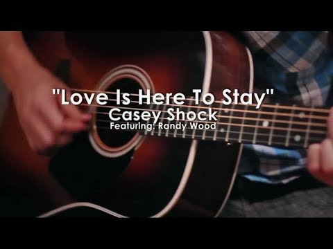 Love Is Here to Stay-  (Casey Shock and Randy Wood)