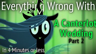 (Parody) Everything Wrong With Canterlot Wedding Part 2 in 4 Minutes or Less