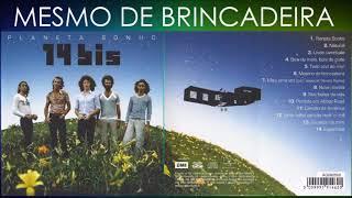 MESMO DE BRINCADEIRA - 14 BIS