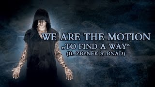 We Are The Motion - To Find A Way (ft. Zbyněk Strnad) SINGLE 201