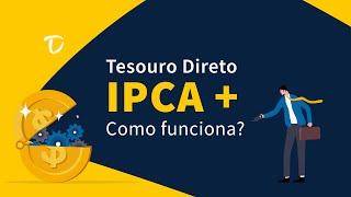 Como funcionam os títulos públicos pós-fixados: Tesouro IPCA+