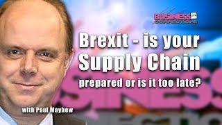 Brexit - Is your supply chain prepared or is it too late?
