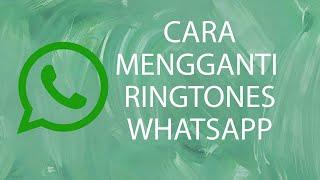 Tips - Cara Mudah Mengganti Ringtones pada Aplikasi WhatsApp