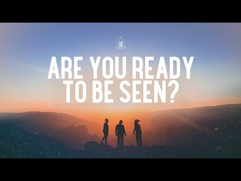 Are You Ready to Be Seen?