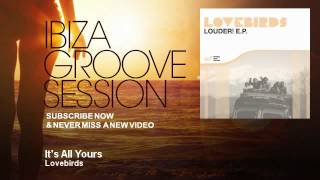 Lovebirds - It's All Yours - IbizaGrooveSession
