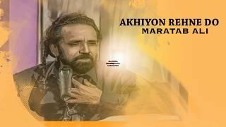 Akhiyon Ko Rehne Do - Maratab Ali
