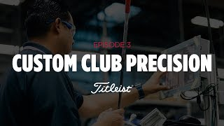 What It Takes | Custom Club Precision (Episode 3)