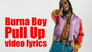 Burna Boy   Pull Up { Official Video Lyrics}