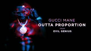 Gucci Mane - Outta Proportion [Official Audio]