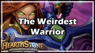 [Hearthstone] The Weirdest Warrior