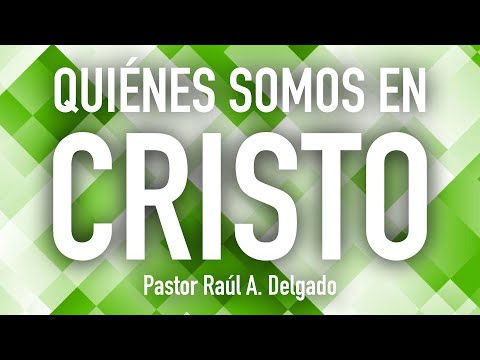 ICCFA | ¿Quiénes somos en Cristo? | Pastor Raúl A  Delgado