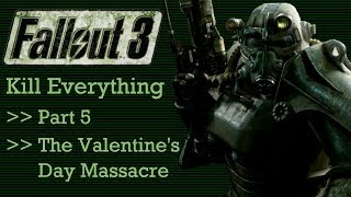 Fallout 3: Kill Everything - Part 5 - The Valentine's Day Massacre