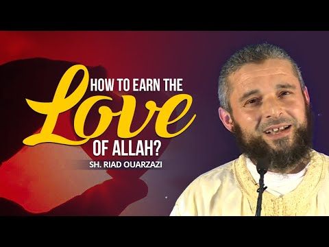 How to Earn the Love of Allah? - Sh. Riad Ouarzazi