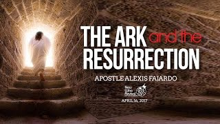The Ark and the Resurrection Pastor Alexis Fajardo April 16-2017