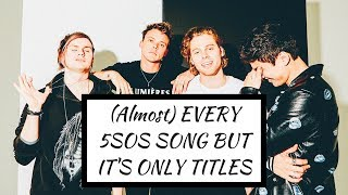 (Almost) Every 5 Seconds Of Summer Song But It's Only Titles